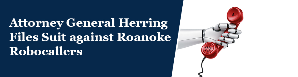 Attorney General Herring Files Suit against Roanoke Robocallers - Opens in a new window
